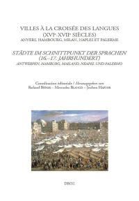 De lingua et linguis. Volume 4, Villes à la croisée des langues (XVIe-XVIIe siècles)
