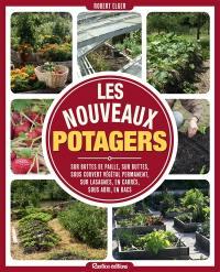 Les nouveaux potagers : sur bottes de paille, sur buttes, sous couvert végétal permanent, sur lasagnes, en carrés, sous abri, en bacs