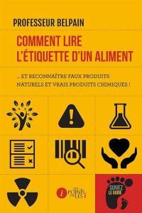 Comment lire l'étiquette d'un aliment... : et reconnaître faux produits naturels et vrais produits chimiques !
