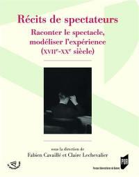 Récits de spectateurs : raconter le spectacle, modéliser l'expérience, XVIIe-XXe siècle