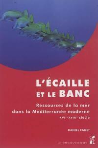 L'écaille et le banc : ressources de la mer dans la Méditerranée moderne : XVIe-XVIIIe siècle