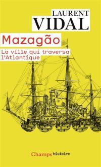 Mazagao, la ville qui traversa l'Atlantique
