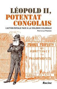 Léopold II, potentat congolais : l'action royale face à la violence coloniale