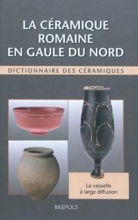 La céramique romaine en Gaule du Nord : dictionnaire des céramiques : la vaisselle à large diffusion