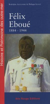 Félix Eboué, de Cayenne au Caire, 1844-1944