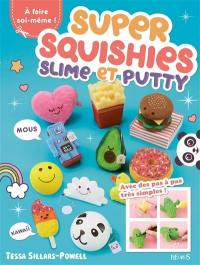 Super squishies, slime et putty