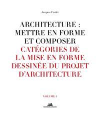 Architecture. Volume 4, Catégories de la mise en forme dessinée du projet d'architecture