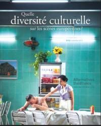Alternatives théâtrales. n° 133, Quelle diversité culturelle sur les scènes européennes ?