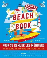 Beach book : pour se remuer les méninges : jeux de logique, jeux graphiques, quiz, énigmes, logigrilles