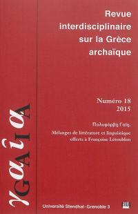 Gaia : revue interdisciplinaire sur la Grèce archaïque. n° 18, Mélanges de littérature et linguistique offerts à Françoise Létoublon