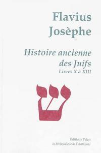 Oeuvres complètes, Volume 3, Histoire ancienne des Juifs, Livres X à XIII
