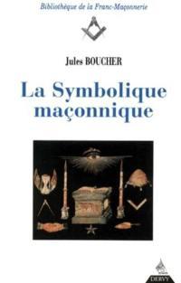 La symbolique maçonnique ou L'art royal remis en lumière et restitué selon les règles de la symbolique ésotérique et traditionnelle