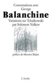 Conversations avec George Balanchine : variations sur Tchaïkowski
