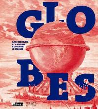 Globes : architecture et sciences explorent le monde