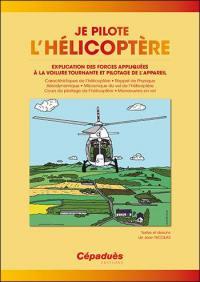 Je pilote l'hélicoptère : explication des forces appliquées à la voilure tournante et pilotage de l'appareil
