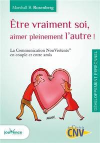 Etre vraiment soi, aimer pleinement l'autre : la communication non violente en couple et entre amis