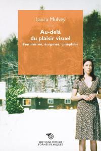 Au-delà du plaisir visuel : féminisme, énigmes, cinéphilie