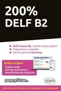 200 % DELF B2 : DELF niveau B2, version tout public, prépération complète, enrichi par le e-learning