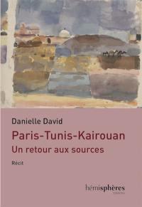 Paris-Tunis-Kairouan : un retour aux sources : récit