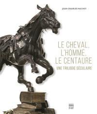Le cheval, l'homme, le centaure : une trilogie séculaire