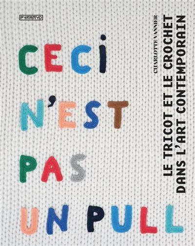 Ceci n'est pas un pull : le tricot et le crochet dans l'art contemporain