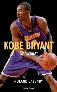 Kobe Bryant : showboat : le portrait d'un génie du basket