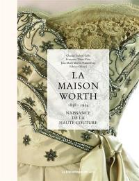 La maison Worth : naissance de la haute couture, 1858-1954