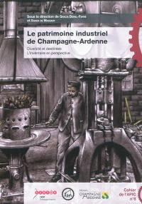 Le patrimoine industriel de Champagne-Ardenne : diversité et destinées, l'inventaire en perspective : actes du colloque international de l'APIC, Châlons-en-Champagne, du 16 au 19 septembre 2009