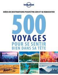 500 voyages pour se sentir bien dans sa tête : idées de destinations pour être zen et se rebooster