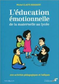 L'éducation émotionnelle : de la maternelle au lycée : 200 activités pédagogiques et ludiques