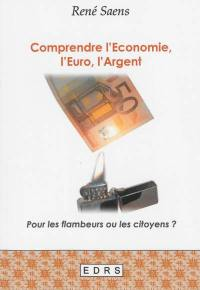 Comprendre l'économie, l'euro, l'argent : pour les flambeurs ou les citoyens ?