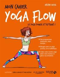 Mon cahier yoga flow : le yoga power et rythmé !