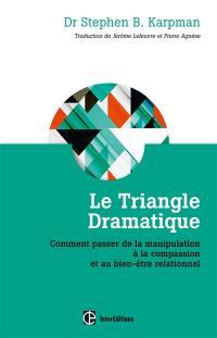 Le triangle dramatique : comment passer de la manipulation à la compassion et au bien-être relationnel