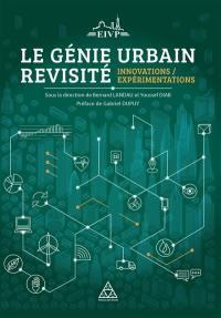 Le génie urbain revisité : innovations-expérimentations : actes de l'université d'été de l'Ecole des ingénieurs de la Ville de Paris 2016