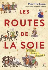 Les routes de la soie : l'histoire du coeur du monde