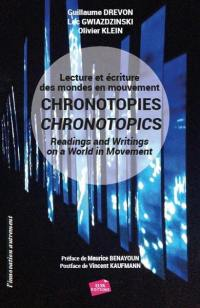 Chronotopies : lecture et écriture des mondes en mouvement = Chronotopics : readings and writings in a world in movement