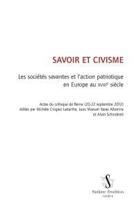 Savoir et civisme : les sociétés savantes et l'action patriotique en Europe au XVIIIe siècle : actes du colloque de Berne (20-22 septembre 2012)