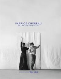 Patrice Chéreau : mettre en scène l'opéra