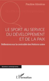 Le sport au service du développement et de la paix : réflexions sur la centralité des Nations unies