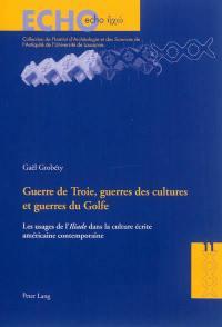 Guerre de Troie, guerres des cultures et guerres du Golfe : les usages de l'Iliade dans la culture écrite américaine contemporaine