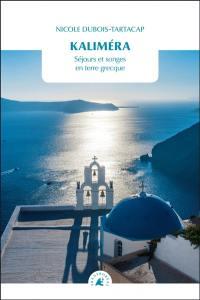 Kalimera : séjours et songes en terre grecque