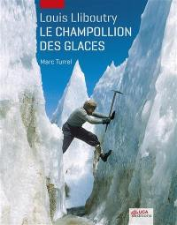 Louis Lliboutry : le Champollion des glaces