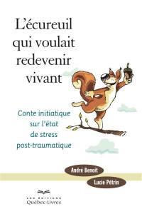 L'écureuil qui voulait redevenir vivant  : conte initiatique sur l'état de stress post-traumatique