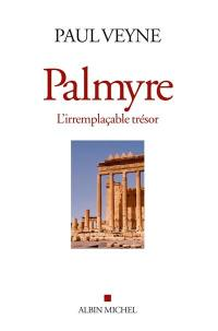 Palmyre : l'irremplaçable trésor