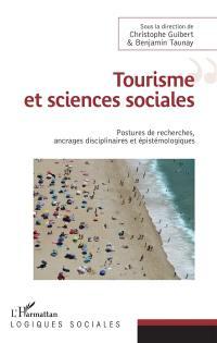 Tourisme et sciences sociales : postures de recherches, ancrages disciplinaires et épistémologiques