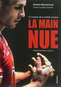 La main nue : à l'origine de la pelote basque