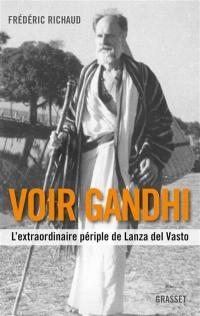 Voir Gandhi : l'extraordinaire périple de Lanza del Vasto