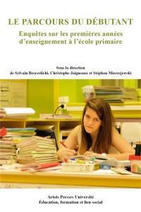Le parcours du débutant : enquêtes sur les premières années d'enseignement à l'école primaire