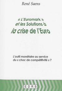 L'euromark et les solutions à la crise de l'euro : l'outil monétaire au service du choc de compétitivité