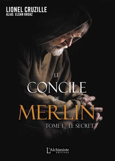 Le concile de Merlin. Volume 1, Le secret